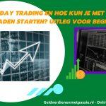 Wat is day trading en hoe kun je met daytraden starten? Uitleg voor beginners
